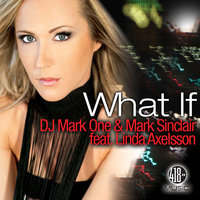What If (feat. Linda Axelsson) — DJ Mark One, Mark Sinclair, DJ Mark One & Mark Sinclair