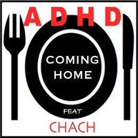 Coming Home — ADHD, Chach