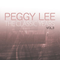 The Classic Years, Vol. 3 — Peggy Lee