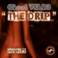 The Drip — Ghost Wars