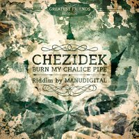 Burn My Chalice Pipe — Chezidek