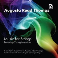 Augusta Read Thomas: Music for Strings — Augusta Read THOMAS, Laura Jackson, Jan Krzywicki, Jack Delaney, Xian Zhang