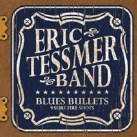 Blues Bullets — The Eric Tessmer Band