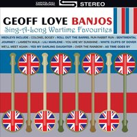 50 Sing-A-Long Wartime Hits — Geoff Love Banjo Band, The Geoff Love Banjos