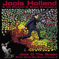 Jack O The Green: Small World Big Band Friends 3 — Jools Holland And His Rhythm And Blues Orchestra