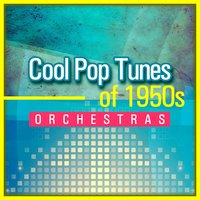 Cool Pop Tunes of 1950s Orchestras — сборник