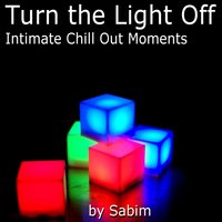 Turn The Light Off - Intimate Chill Out Moments — сборник