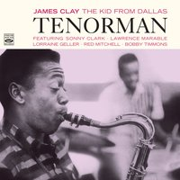 James Clay: The Kid from Dallas. Tenorman — Billy Higgins, Bobby Timmons, Sonny Clark, Red Mitchell, Jimmy Bond, Peter Littman