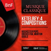 Ketèlbey: 4 Compositions — Rochester Pops Orchestra, Morton Gould