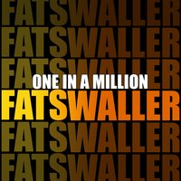 One in a Million — Fats Waller