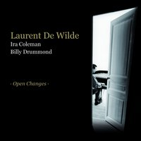 Open Changes — Laurent De Wilde, Ira Coleman, Billy Drummond