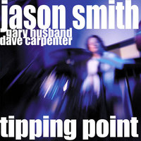 Tipping Point (feat. Gary Husband and Dave Carpenter) — Jason Smith, Gary Husband, Dave Carpenter