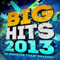 Big Hits! 2013 - 30 Monster Chart Smashes! — Party Chartstarz