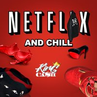 Netflix and Chill — KING CASH, KingCash