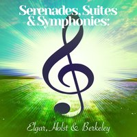 Serenades, Suites & Symphonies: Elgar, Holst & Berkeley — Academy of St. Martin in the Fields Orchestra