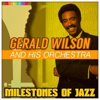 Milestones of Jazz — Gerald Wilson And His Orchestra