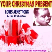 Your Christmas Present - Louis Armstrong & His Orchestra — Louis Armstrong and His Orchestra