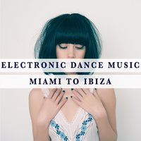 Electronic Dance Music - Miami To Ibiza — сборник