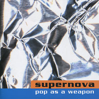 Pop As a Weapon — Supernova