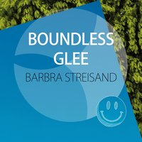 Boundless Glee — Barbra Streisand