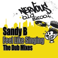Feel Like Singing - The Dub Mixes — Sandy B.