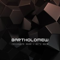Hi's Back / Chocolate Bear — Bartholomew