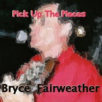 Pick up the Pieces — Bryce Fairweather