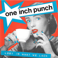Lost in What We Lack — One Inch Punch