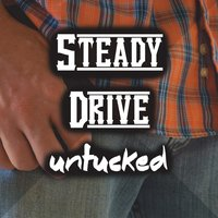 Untucked — Steady Drive