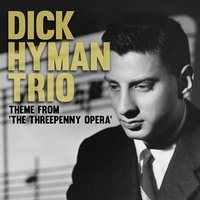Theme From 'The Threepenny Opera' — Dick Hyman Trio