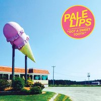 Got a Sweet Tooth — Pale Lips