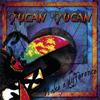 Make A Difference — Tucan Tucan