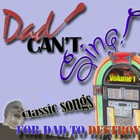Dad Can't Sing! Classic Songs For Dad To Destroy  - Volume 1 — сборник