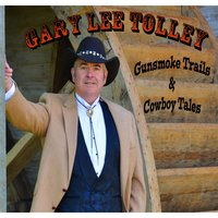 Gunsmoke Trails and Cowboy Tales — Gary Lee Tolley