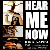 Hear Me Now — King Kapisi, Teremoana Rapley