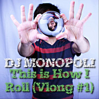 This is How I Roll — DJ Monopoli