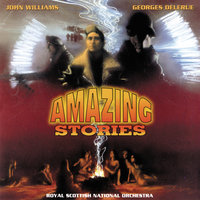 Amazing Stories — Joel McNeely, John Debney, Royal Scottish National Orchestra, John Towner Williams, Georges Delerue