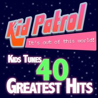 Kids Tunes 40 Greatest Hits — Kid Patrol