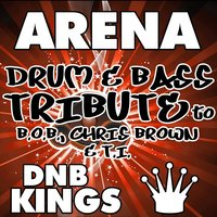 Arena (Drum & Bass Tribute to B.O.B., Chris Brown & T.I.) — DNB Kings