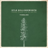 Summer Sounds from the Lab 2016, Tumbling - Single — Kyle Hollingsworth
