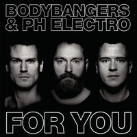 For You — Bodybangers, PH Electro