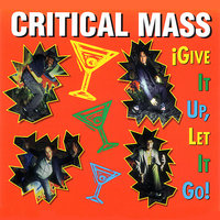 Give It Up, Let It Go — Critical Mass