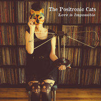 Love Is Impossible — The Positronic Cats
