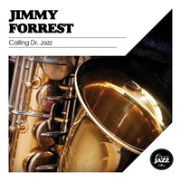 Calling Dr. Jazz — Jimmy Forrest