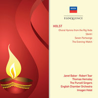 Holst: Choral Hymns From The Rig Veda; Savitri; Seven Part-Songs; The Evening Watch — Dame Janet Baker, Robert Tear, Thomas Hemsley, The Purcell Singers, English Chamber Orchestra, Imogen Holst