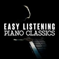 Easy Listening Piano Classical — Classical Piano Music Masters, Classical Piano, Piano Love Songs: Classic Easy Listening Piano Instrumental Music, Classical Piano|Classical Piano Music Masters|Piano Love Songs: Classic Easy Listening Piano Instrumental Music
