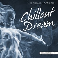 Chillout Dream, Selection 1 — сборник