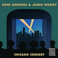 Chicago Concert — Gene Ammons, James Moody
