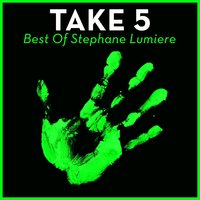 Take 5 - The Best Of Stephane Lumiere — Stephane Lumiere