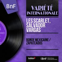 Ronde mexicaine / Zapateados — Les Scarlet, Salvador Vargas, Les Scarlet, Salvador Vargas